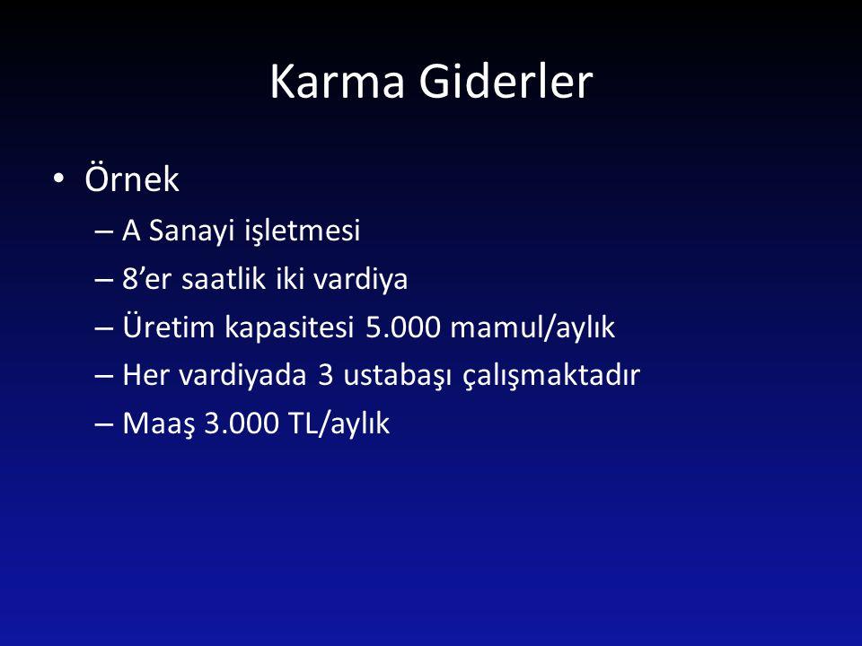 Karma Giderler Örnek – A Sanayi işletmesi – 8'er saatlik iki vardiya – Üretim kapasitesi 5.000 mamul/aylık – Her vardiyada 3 ustabaşı çalışmaktadır –