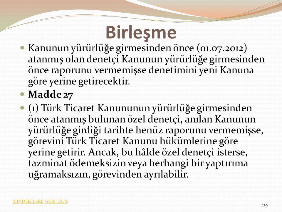 Birleşme Kanunun yürürlüğe girmesinden önce (01.07.2012) atanmış olan denetçi Kanunun yürürlüğe girmesinden önce raporunu vermemişse denetimini yeni Kanuna göre yerine getirecektir.