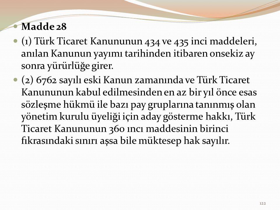 Madde 28 (1) Türk Ticaret Kanununun 434 ve 435 inci maddeleri, anılan Kanunun yayımı tarihinden itibaren onsekiz ay sonra yürürlüğe girer.