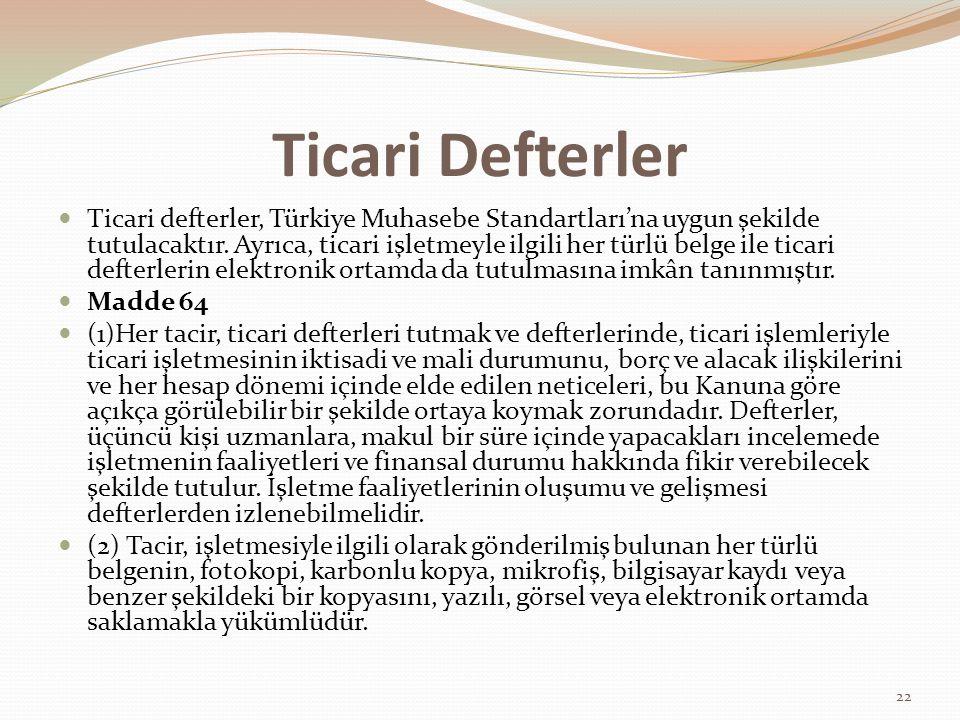 Ticari Defterler Ticari defterler, Türkiye Muhasebe Standartları'na uygun şekilde tutulacaktır.
