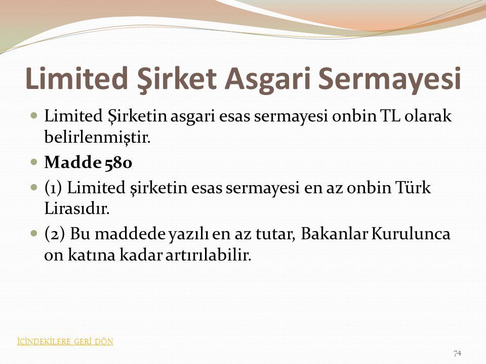 Limited Şirket Asgari Sermayesi Limited Şirketin asgari esas sermayesi onbin TL olarak belirlenmiştir.