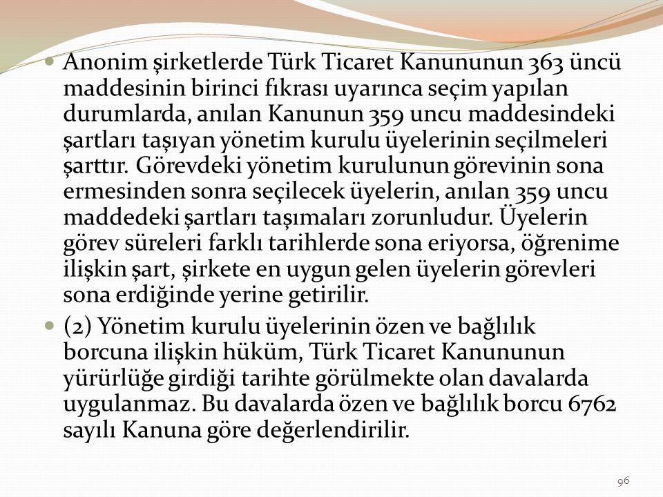 Anonim şirketlerde Türk Ticaret Kanununun 363 üncü maddesinin birinci fıkrası uyarınca seçim yapılan durumlarda, anılan Kanunun 359 uncu maddesindeki şartları taşıyan yönetim kurulu üyelerinin seçilmeleri şarttır.