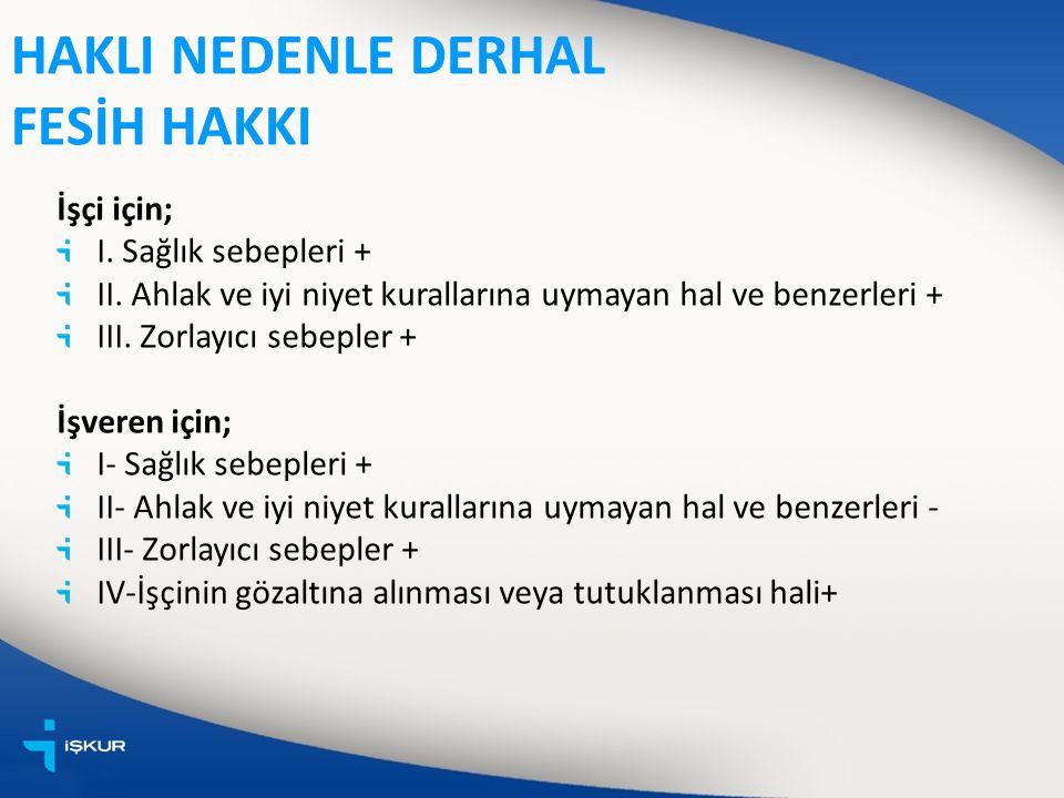 HAKLI NEDENLE DERHAL FESİH HAKKI İşçi için; I. Sağlık sebepleri + II.