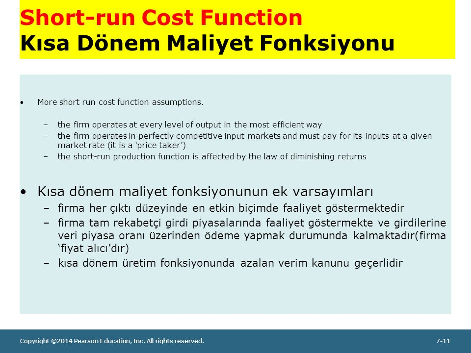 Copyright ©2014 Pearson Education, Inc. All rights reserved.7-11 Short-run Cost Function Kısa Dönem Maliyet Fonksiyonu More short run cost function as