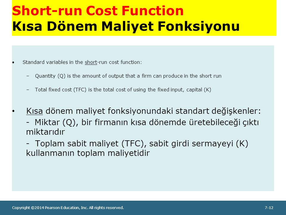 Copyright ©2014 Pearson Education, Inc. All rights reserved.7-12 Short-run Cost Function Kısa Dönem Maliyet Fonksiyonu Standard variables in the short