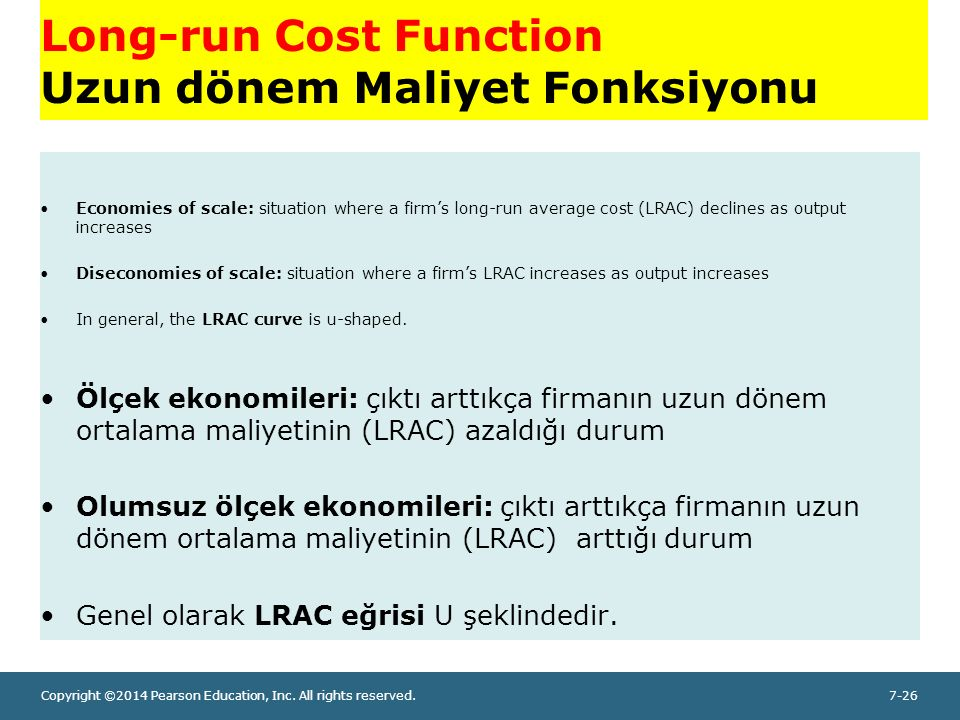 Copyright ©2014 Pearson Education, Inc. All rights reserved.7-26 Long-run Cost Function Uzun dönem Maliyet Fonksiyonu Economies of scale: situation wh