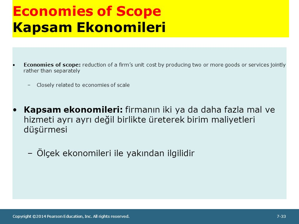 Copyright ©2014 Pearson Education, Inc. All rights reserved.7-33 Economies of Scope Kapsam Ekonomileri Economies of scope: reduction of a firm's unit