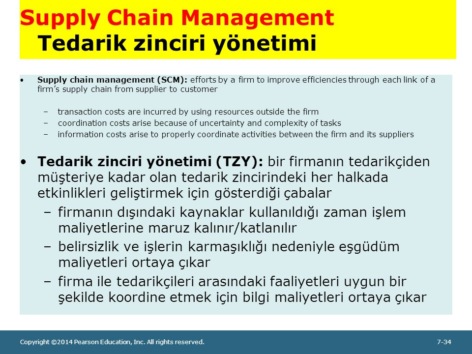 Copyright ©2014 Pearson Education, Inc. All rights reserved.7-34 Supply Chain Management Tedarik zinciri yönetimi Supply chain management (SCM): effor