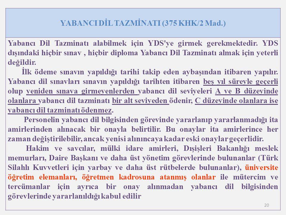 20 YABANCI DİL TAZMİNATI (375 KHK/2 Mad.) Yabancı Dil Tazminatı alabilmek için YDS ye girmek gerekmektedir.
