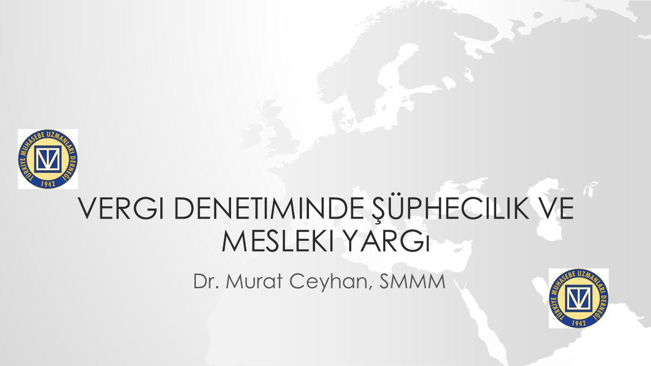 VERGI DENETIMINDE ŞÜPHECILIK VE MESLEKI YARGı Dr. Murat Ceyhan, SMMM