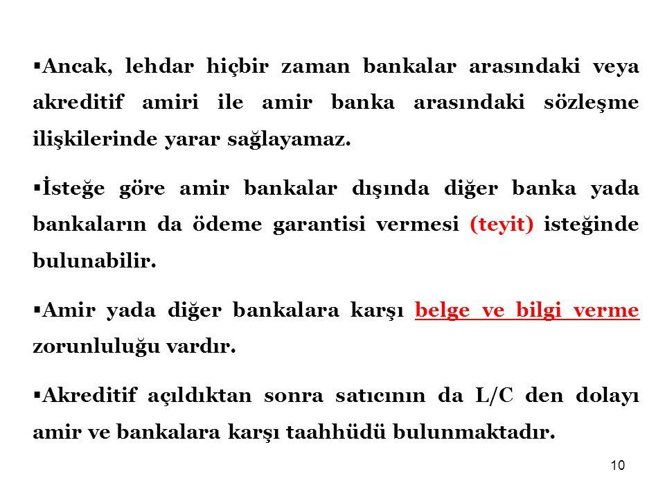 10  Ancak, lehdar hiçbir zaman bankalar arasındaki veya akreditif amiri ile amir banka arasındaki sözleşme ilişkilerinde yarar sağlayamaz.