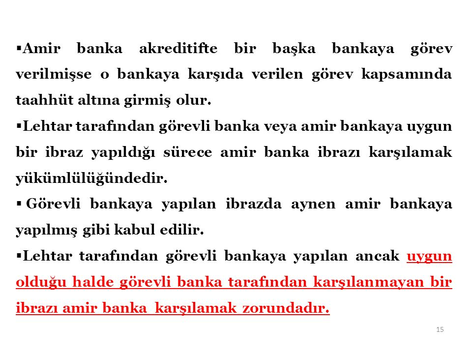  Amir banka akreditifte bir başka bankaya görev verilmişse o bankaya karşıda verilen görev kapsamında taahhüt altına girmiş olur.