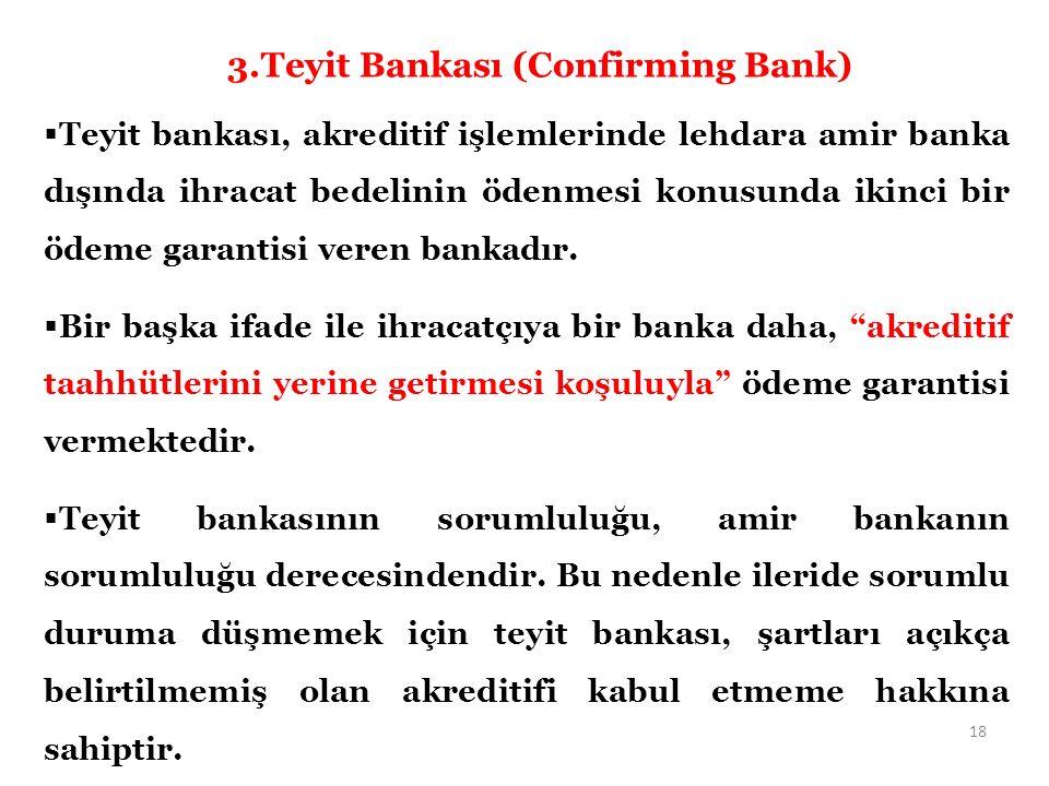  Teyit bankası, akreditif işlemlerinde lehdara amir banka dışında ihracat bedelinin ödenmesi konusunda ikinci bir ödeme garantisi veren bankadır.
