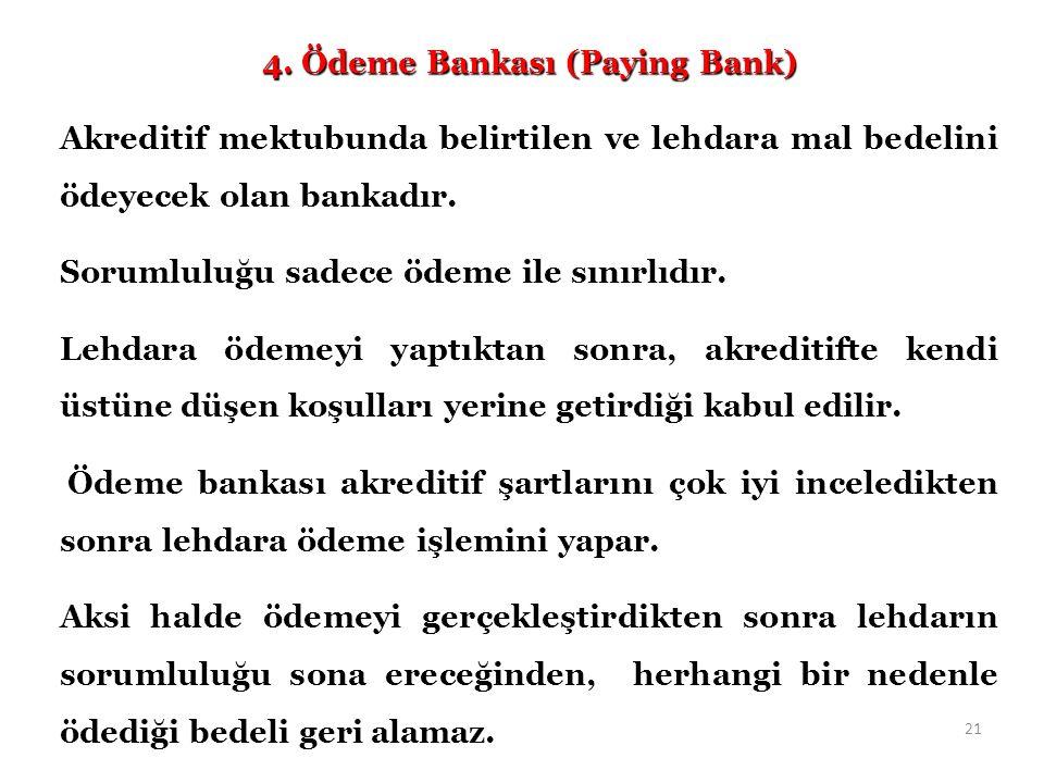 4. Ödeme Bankası (Paying Bank) Akreditif mektubunda belirtilen ve lehdara mal bedelini ödeyecek olan bankadır. Sorumluluğu sadece ödeme ile sınırlıdır