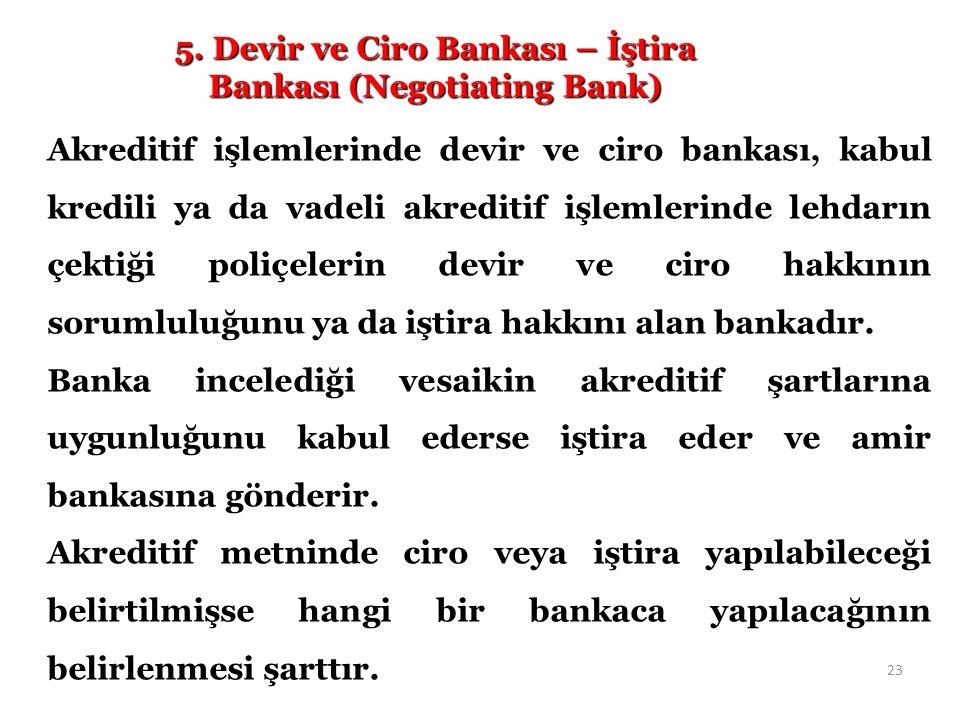 5. Devir ve Ciro Bankası – İştira Bankası (Negotiating Bank) Akreditif işlemlerinde devir ve ciro bankası, kabul kredili ya da vadeli akreditif işleml