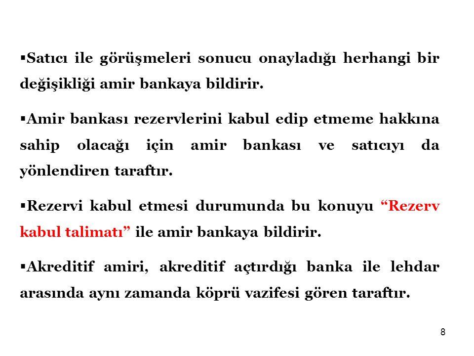 8  Satıcı ile görüşmeleri sonucu onayladığı herhangi bir değişikliği amir bankaya bildirir.