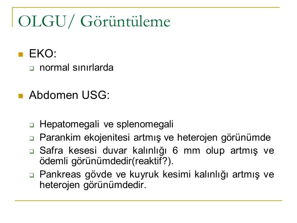 OLGU/ Görüntüleme EKO:  normal sınırlarda Abdomen USG:  Hepatomegali ve splenomegali  Parankim ekojenitesi artmış ve heterojen görünümde  Safra ke