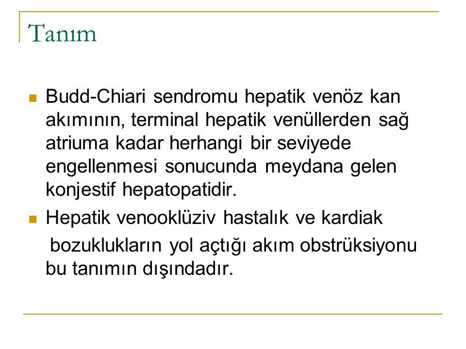 Tanım Budd-Chiari sendromu hepatik venöz kan akımının, terminal hepatik venüllerden sağ atriuma kadar herhangi bir seviyede engellenmesi sonucunda mey