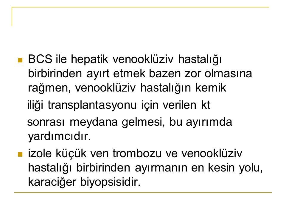 BCS ile hepatik venooklüziv hastalığı birbirinden ayırt etmek bazen zor olmasına rağmen, venooklüziv hastalığın kemik iliği transplantasyonu için veri