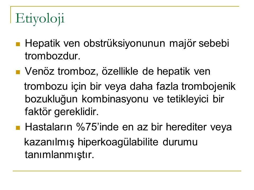 Etiyoloji Hepatik ven obstrüksiyonunun majör sebebi trombozdur. Venöz tromboz, özellikle de hepatik ven trombozu için bir veya daha fazla trombojenik