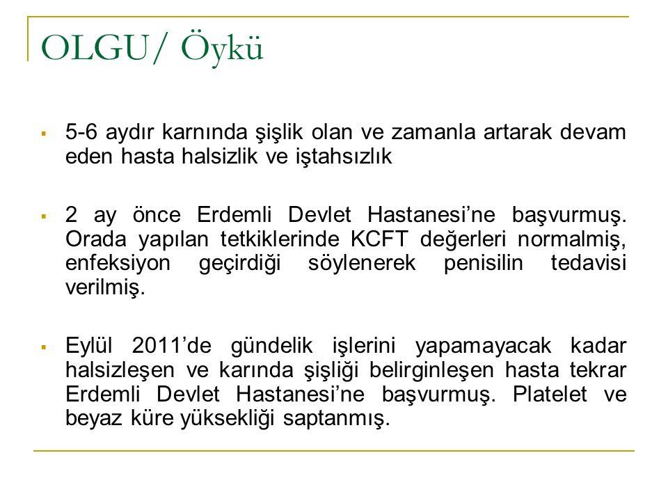OLGU/ Öykü  5-6 aydır karnında şişlik olan ve zamanla artarak devam eden hasta halsizlik ve iştahsızlık  2 ay önce Erdemli Devlet Hastanesi'ne başvu