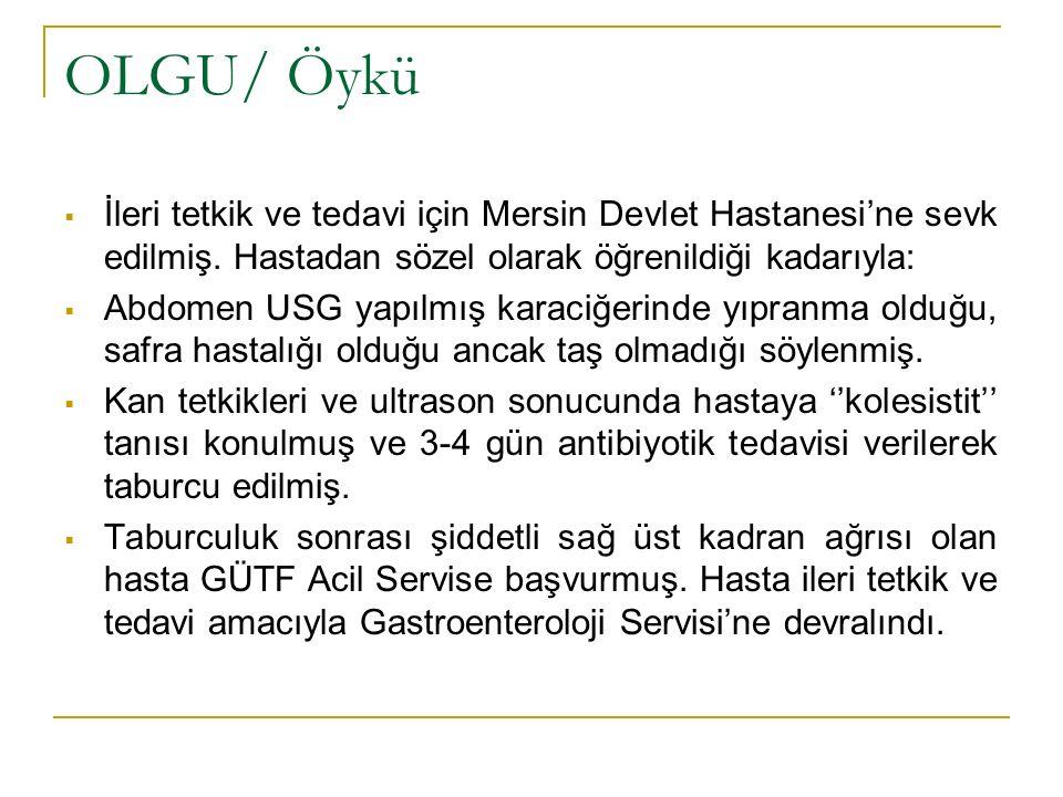 OLGU/ Öykü  İleri tetkik ve tedavi için Mersin Devlet Hastanesi'ne sevk edilmiş. Hastadan sözel olarak öğrenildiği kadarıyla:  Abdomen USG yapılmış