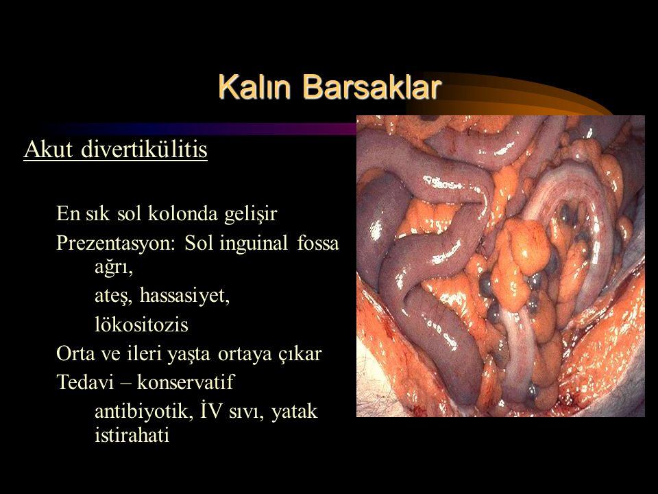 Kalın Barsaklar Akut divertikülitis En sık sol kolonda gelişir Prezentasyon: Sol inguinal fossa ağrı, ateş, hassasiyet, lökositozis Orta ve ileri yaşta ortaya çıkar Tedavi – konservatif antibiyotik, İV sıvı, yatak istirahati
