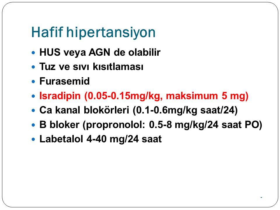 Hafif hipertansiyon HUS veya AGN de olabilir Tuz ve sıvı kısıtlaması Furasemid Isradipin (0.05-0.15mg/kg, maksimum 5 mg) Ca kanal blokörleri (0.1-0.6mg/kg saat/24) B bloker (propronolol: 0.5-8 mg/kg/24 saat PO) Labetalol 4-40 mg/24 saat -