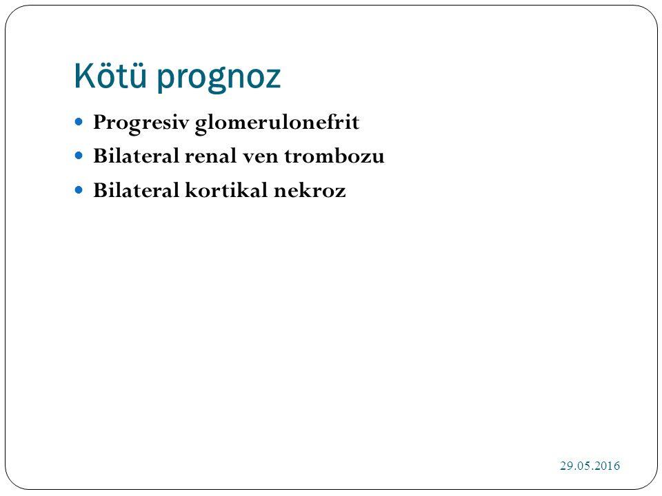 Kötü prognoz Progresiv glomerulonefrit Bilateral renal ven trombozu Bilateral kortikal nekroz 29.05.2016