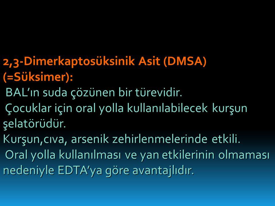 2,3-Dimerkaptosüksinik Asit (DMSA) (=Süksimer): BAL'ın suda çözünen bir türevidir.