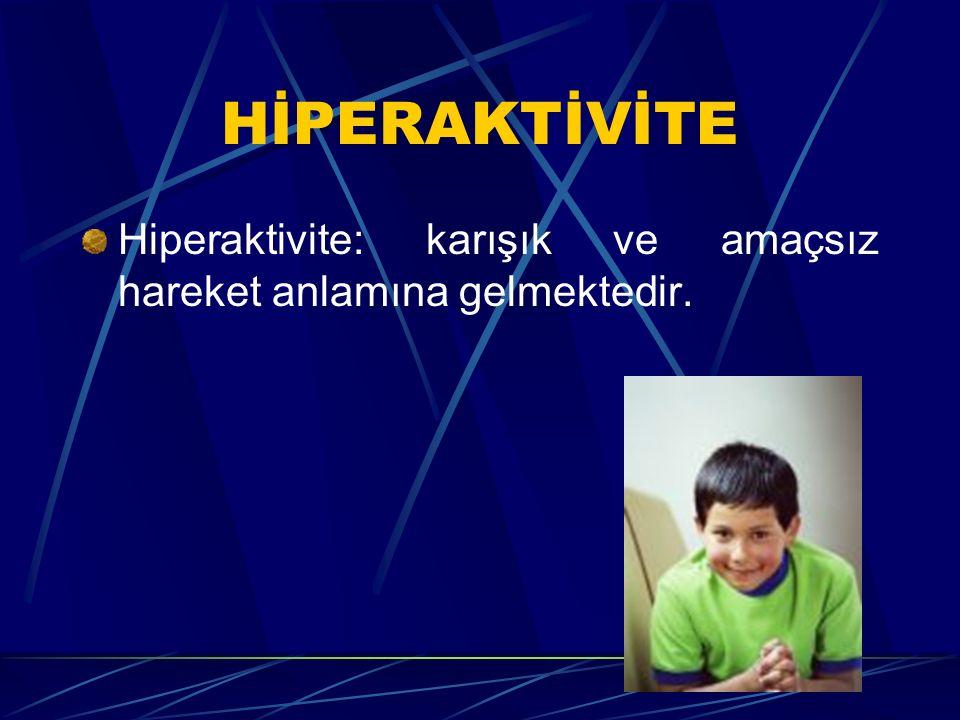 HİPERAKTİVİTE Hiperaktivite: karışık ve amaçsız hareket anlamına gelmektedir.