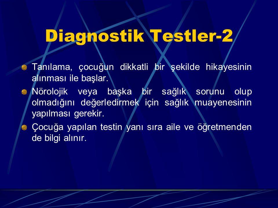 Diagnostik Testler-2 Tanılama, çocuğun dikkatli bir şekilde hikayesinin alınması ile başlar. Nörolojik veya başka bir sağlık sorunu olup olmadığını de