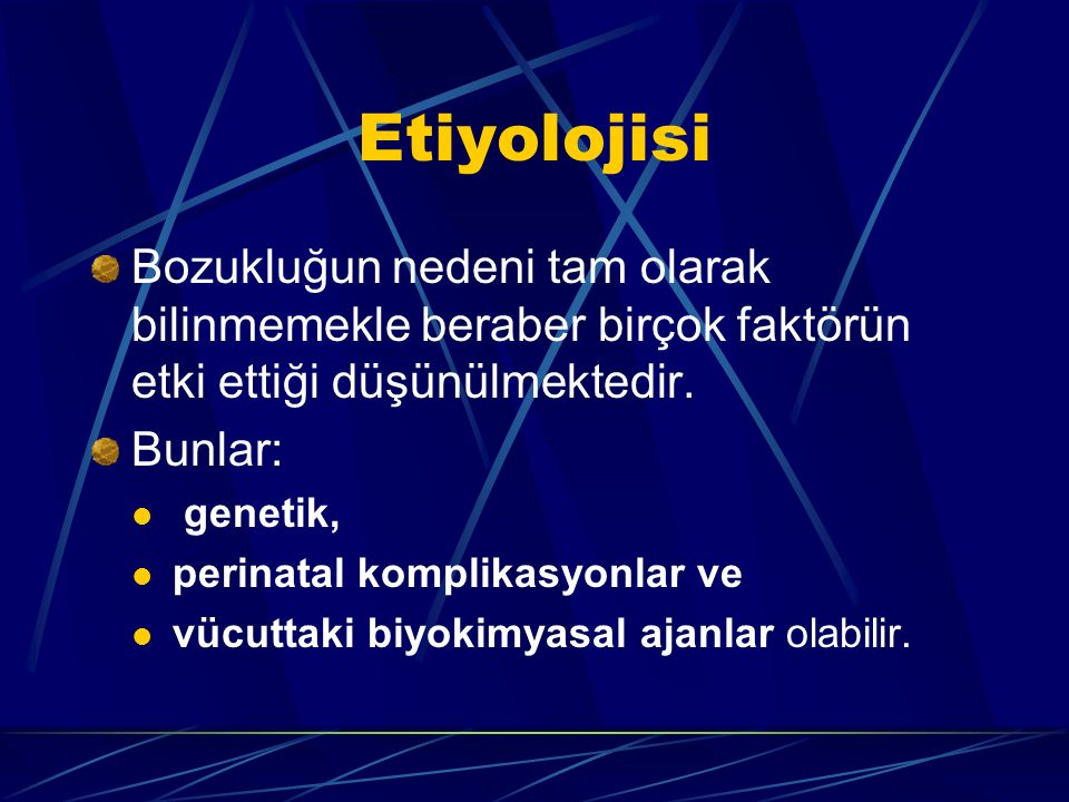 Etiyolojisi Bozukluğun nedeni tam olarak bilinmemekle beraber birçok faktörün etki ettiği düşünülmektedir.