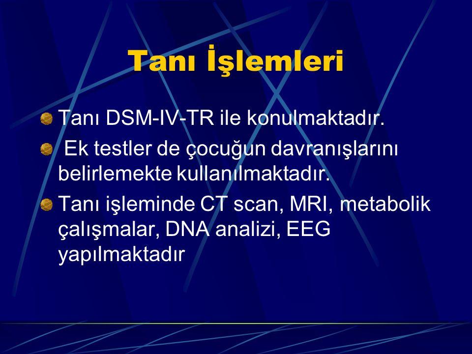 Tanı İşlemleri Tanı DSM-IV-TR ile konulmaktadır. Ek testler de çocuğun davranışlarını belirlemekte kullanılmaktadır. Tanı işleminde CT scan, MRI, meta