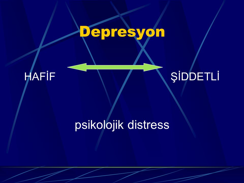 Depresyon HAFİFŞİDDETLİ psikolojik distress