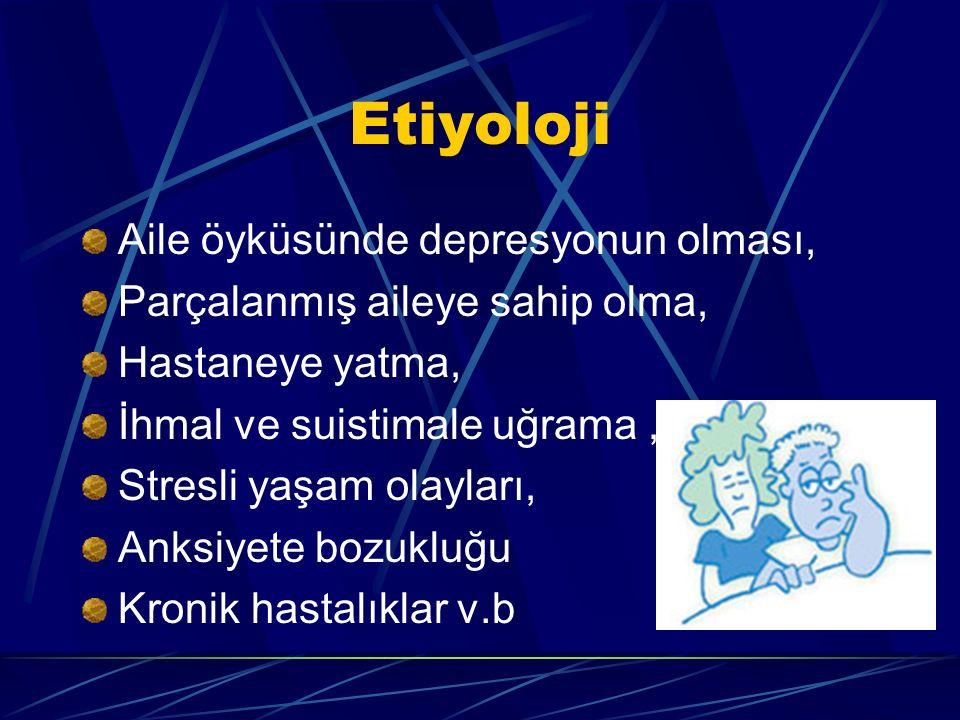 Etiyoloji Aile öyküsünde depresyonun olması, Parçalanmış aileye sahip olma, Hastaneye yatma, İhmal ve suistimale uğrama, Stresli yaşam olayları, Anksiyete bozukluğu Kronik hastalıklar v.b