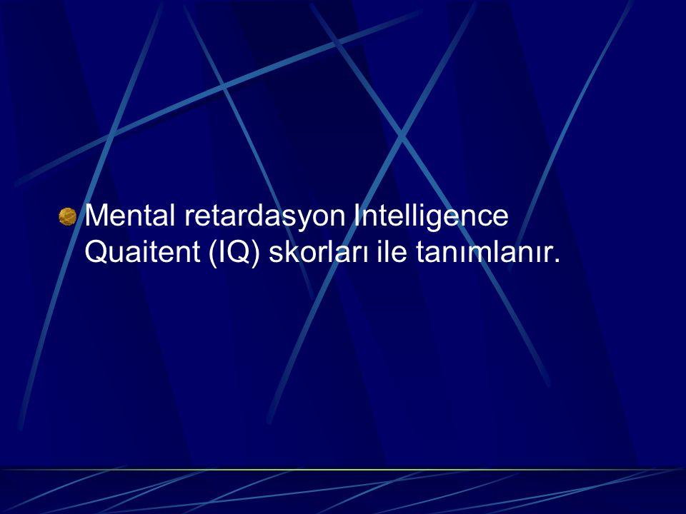 Mental retardasyon Intelligence Quaitent (IQ) skorları ile tanımlanır.