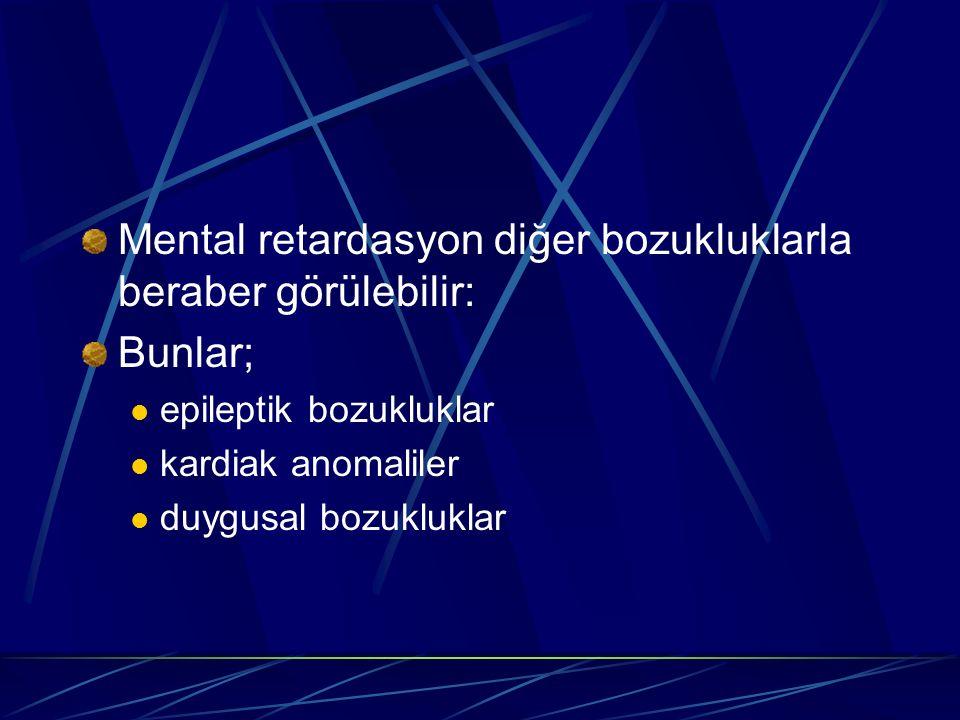 Mental retardasyon diğer bozukluklarla beraber görülebilir: Bunlar; epileptik bozukluklar kardiak anomaliler duygusal bozukluklar