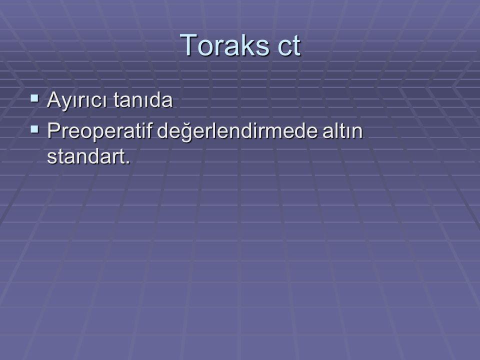 Toraks ct  Ayırıcı tanıda  Preoperatif değerlendirmede altın standart.