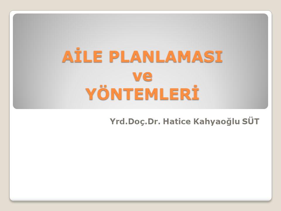 AİLE PLANLAMASI ve YÖNTEMLERİ Yrd.Doç.Dr. Hatice Kahyaoğlu SÜT