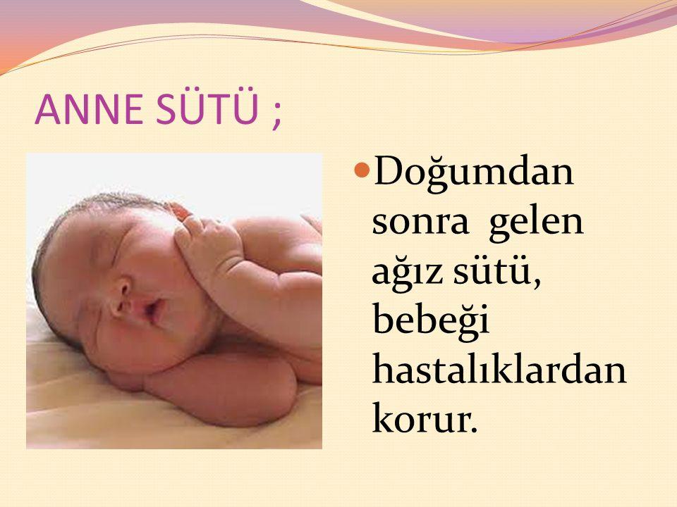 ANNE SÜTÜ ; Doğumdan sonra gelen ağız sütü, bebeği hastalıklardan korur.