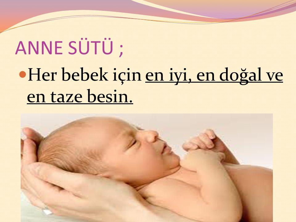 ANNE SÜTÜ ; Her bebek için en iyi, en doğal ve en taze besin.