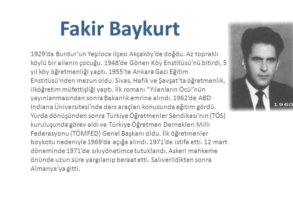 Fakir Baykurt 1929'da Burdur'un Yeşiloca ilçesi Akçaköy'de doğdu.