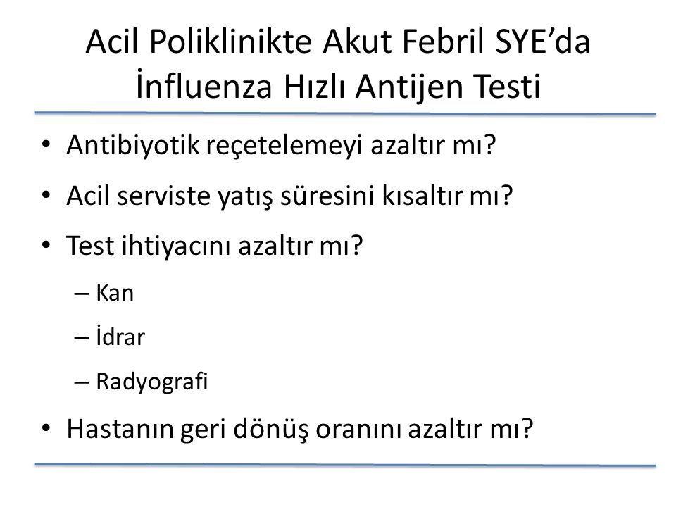 Acil Poliklinikte Akut Febril SYE'da İnfluenza Hızlı Antijen Testi Antibiyotik reçetelemeyi azaltır mı.