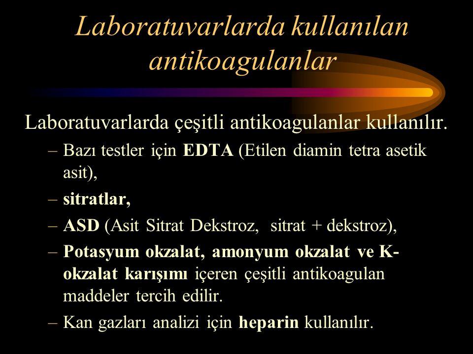 Laboratuvarlarda kullanılan antikoagulanlar Laboratuvarlarda çeşitli antikoagulanlar kullanılır. –Bazı testler için EDTA (Etilen diamin tetra asetik a