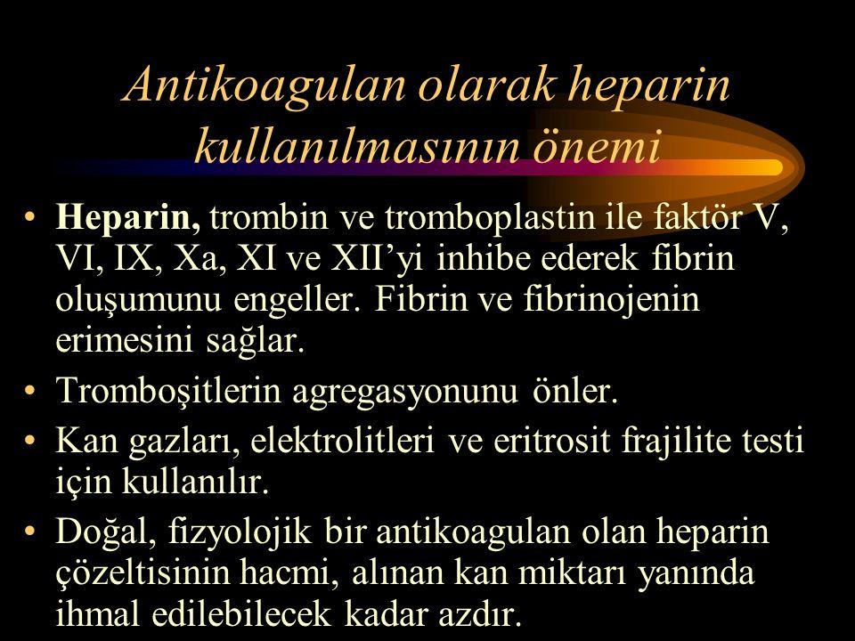 Antikoagulan olarak heparin kullanılmasının önemi Heparin, trombin ve tromboplastin ile faktör V, VI, IX, Xa, XI ve XII'yi inhibe ederek fibrin oluşum