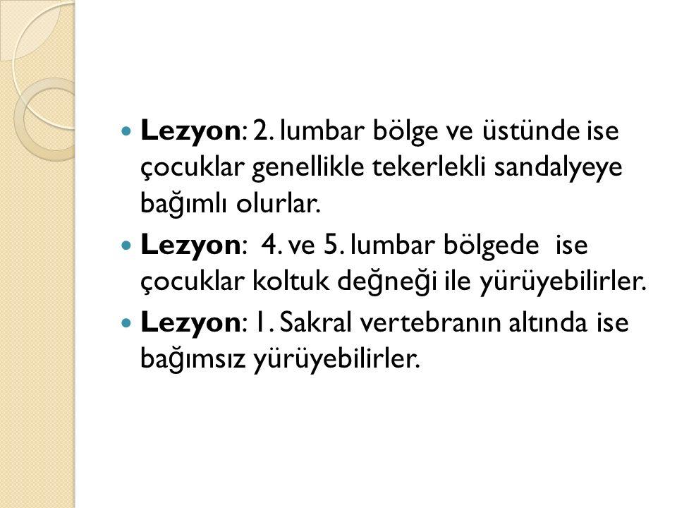Lezyon: 2.lumbar bölge ve üstünde ise çocuklar genellikle tekerlekli sandalyeye ba ğ ımlı olurlar.
