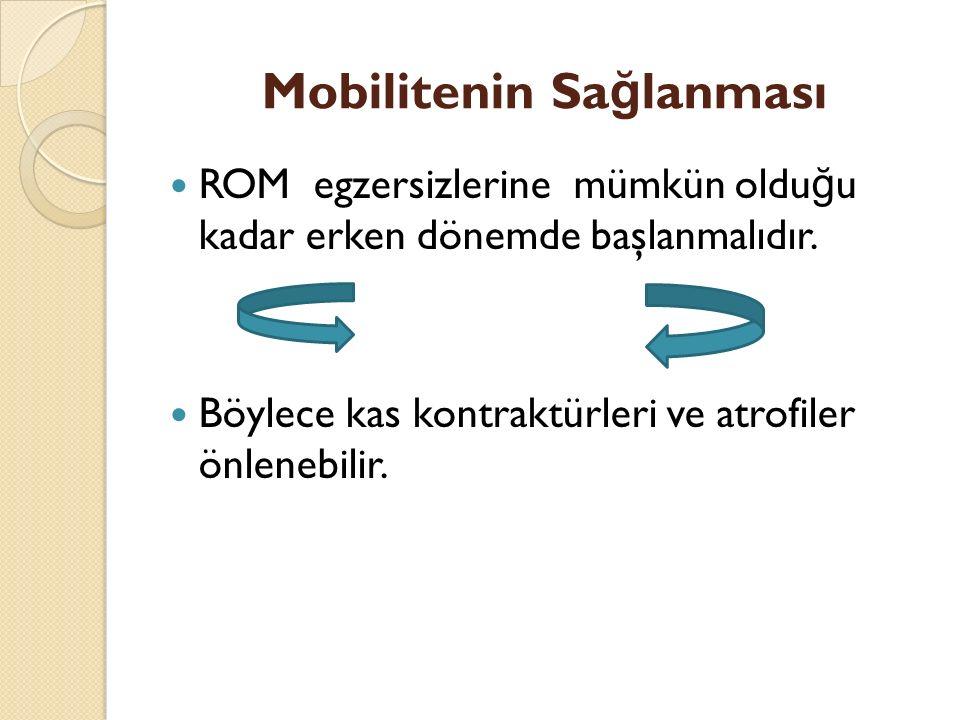 Mobilitenin Sa ğ lanması ROM egzersizlerine mümkün oldu ğ u kadar erken dönemde başlanmalıdır.