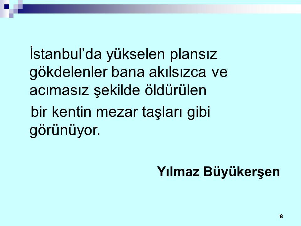 8 İstanbul'da yükselen plansız gökdelenler bana akılsızca ve acımasız şekilde öldürülen bir kentin mezar taşları gibi görünüyor.