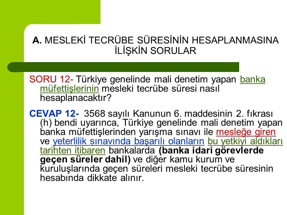 A. MESLEKİ TECRÜBE SÜRESİNİN HESAPLANMASINA İLİŞKİN SORULAR SORU 12- Türkiye genelinde mali denetim yapan banka müfettişlerinin mesleki tecrübe süresi